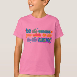 be change you wish to see in the world shirt