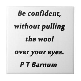 Be Confident - P T Barnum Ceramic Tile