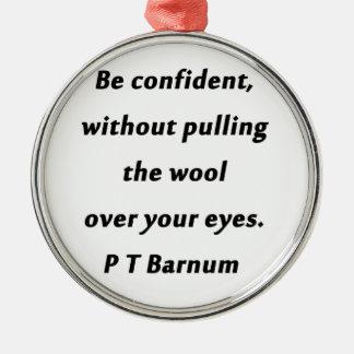 Be Confident - P T Barnum Metal Ornament