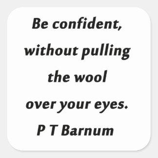 Be Confident - P T Barnum Square Sticker