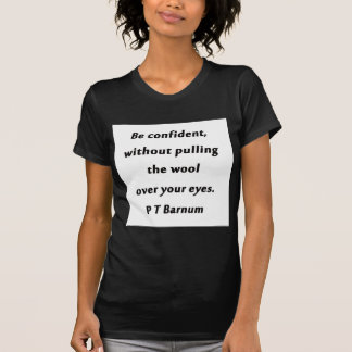 Be Confident - P T Barnum T-Shirt
