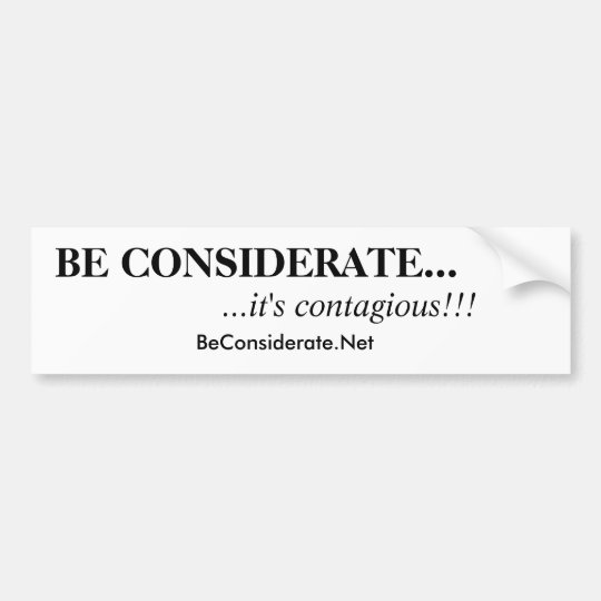 BE CONSIDERATE..., ...it's contagious!!! Bumper Sticker