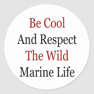 Be Cool And Respect The Wild Marine Life Round Sticker