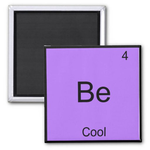 Be - Cool Chemistry Element Symbol Funny Magnets