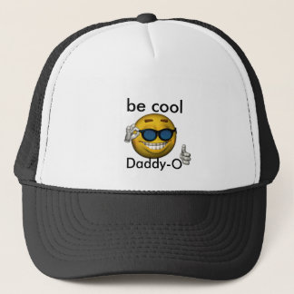 be cool, Daddy-O Trucker Hat