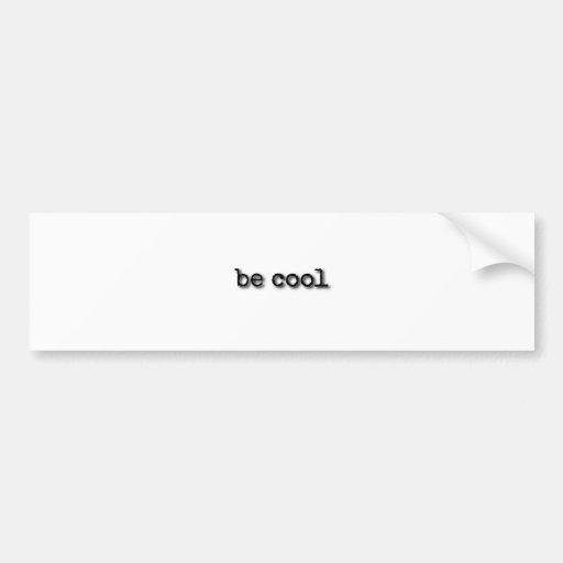 Be cool text design bumper sticker