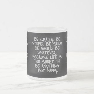 BE CRAZY STUPID SILLY LIFE SHORT FUNNY HUMOR MOTIV COFFEE MUGS