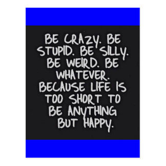 BE CRAZY STUPID SILLY LIFE SHORT FUNNY HUMOR MOTIV POSTCARD