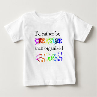 Be Creative Than Organized Baby T-Shirt