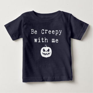 Be Creepy With Me | Halloween Baby T-Shirt
