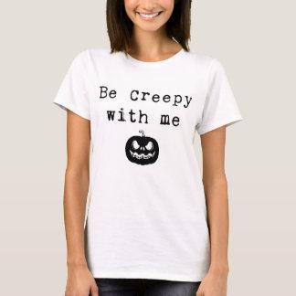 Be Creepy With Me   Halloween Women's Shirt