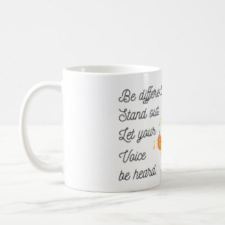 Be Different,Stand Out,Let Your Voice Be Heard Coffee Mug