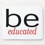 Be Educated Mouse Mats