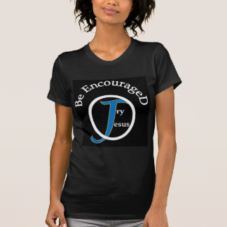 Be Encouraged Try Jesus T-Shirt