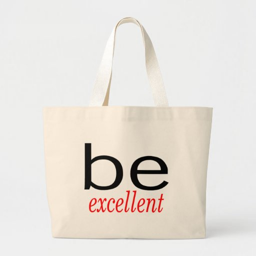 Be Excellent Canvas Bags