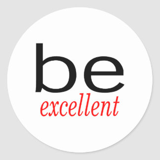 Be Excellent Classic Round Sticker