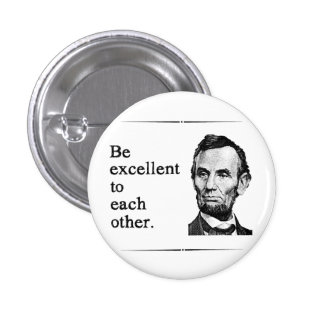 Be Excellent To Each Other 1 Inch Round Button
