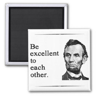 Be Excellent To Each Other Refrigerator Magnet