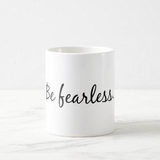 Be Fearless Coffee Mug