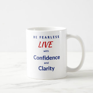 Be Fearless LIVE with Confidence and Clarity Classic White Coffee Mug