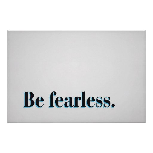 Be fearless. poster