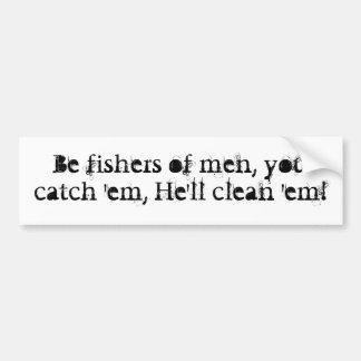 Be fishers of men, you catch 'em, He'll clean 'em! Bumper Sticker