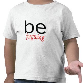 Be Forgiving Tshirts