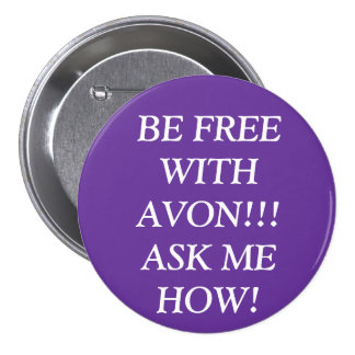 BE FREE WITH AVON!!! ASK ME HOW! BUTTONS