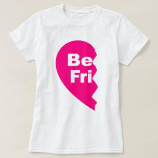 be fri, Best Friends T-Shirt