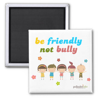 Be Friendly Not Bully Magnet