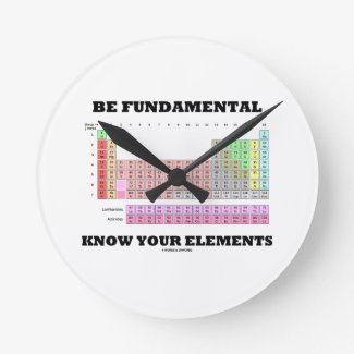 Be Fundamental Know Your Elements (Periodic Table) Round Clocks