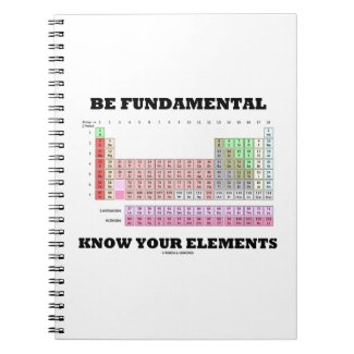 Be Fundamental Know Your Elements (Periodic Table) Spiral Note Books