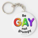 Be Gay, Not Grumpy Keychain