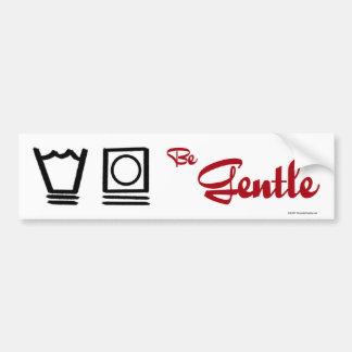 Be Gentle - bumper sticker Car Bumper Sticker