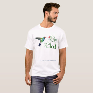 """Be Glad… Hummingbirds Don't Have Teeth"" T-Shirt"