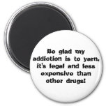 Be glad my addiction is to yarn, it's legal and... 2 inch round magnet