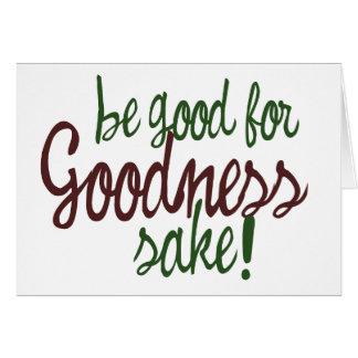 Be Good for Goodness Sake Card