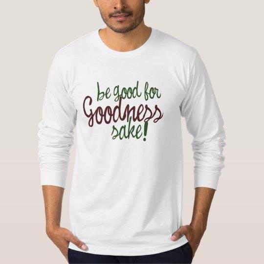 Be Good for Goodness Sake T-Shirt