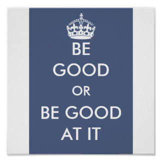 BE GOOD OR BE GOOD AT IT POSTER
