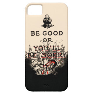 Be Good Or You'll Be Sorry iPhone SE/5/5s Case