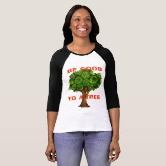 Be Good to a Tree T-Shirt