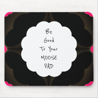 'BE-GOOD-TO-YOUR-MOOSE-PAD'(c)_Unisex-Mouse Pad Mouse Pad