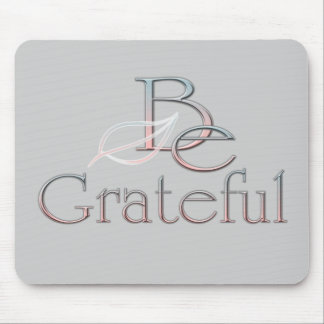 Be Grateful 2 Mouse Pad