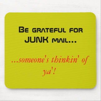 Be grateful for JUNK mail..., ...someone's thin... Mouse Pad