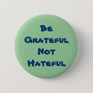Be Grateful Not Hateful Button
