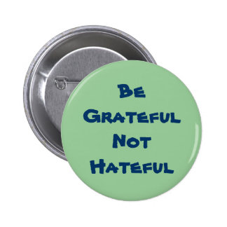 Be Grateful Not Hateful Button
