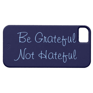 Be Grateful Not Hateful iPhone 5 Case