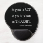 "Be Great in Act As Been Thought Shakespeare Quote Gel Mouse Pad<br><div class=""desc"">Customized Black Gel Mouse Pad - Personalize with your own names, pattern, design, quotes, monograms, or photographs. Use our cool template, artwork, photo, graphic, or illustration, then add a name, text, quote, or monogram to create your own custom gel mouse pads. Click the &quot;Customize it!&quot; button to make it personalized...</div>"