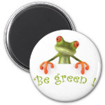 Be green ! 2 inch round magnet