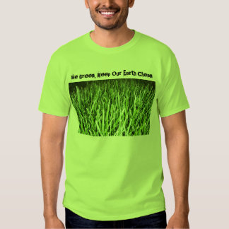 Be Green, Keep Our Earth Clean T-shirt